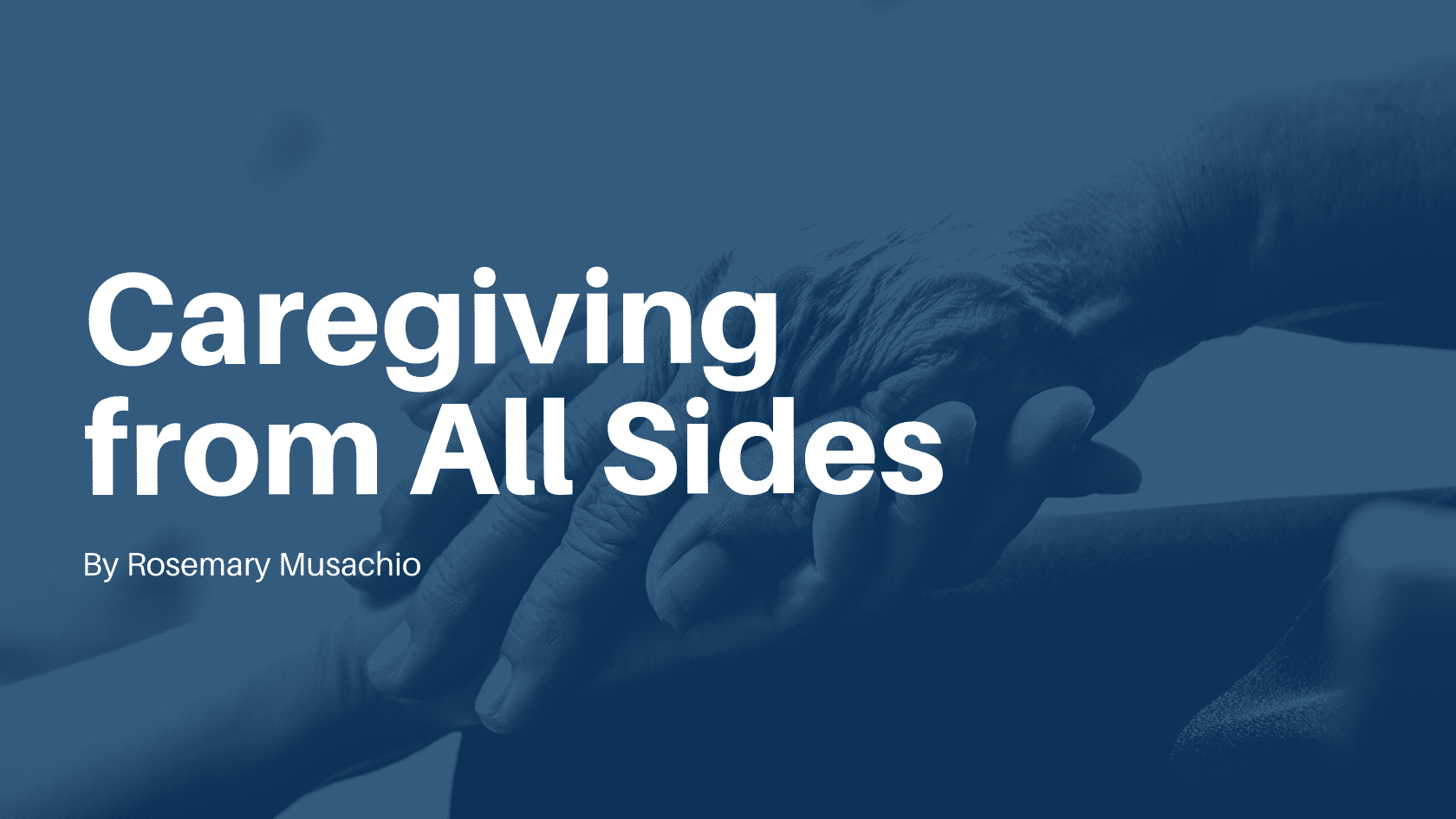 Caregiving from All Sides by Rosemary Musachio