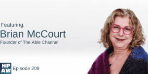 HPAW Episode 209 Brian McCourt Founder of the Able Channel