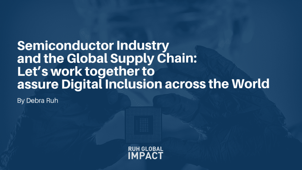 Semiconductor Industry and the Global Supply Chain: Let's work together to assure Digital Inclusion across the World