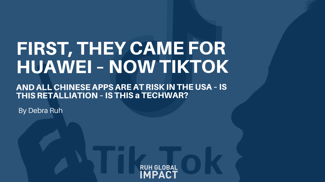 FIRST, THEY CAME FOR HUAWEI – NOW TIKTOK AND OTHER CHINESE APPS ARE AT RISK IN THE USA – IS THIS RETALIATION? IS THIS A TECH WAR?