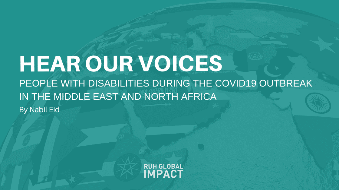 HEAR OUR VOICES: PEOPLE WITH DISABILITIES DURING THE COVID19 OUTBREAK IN THE MIDDLE EAST AND NORTH AFRICA