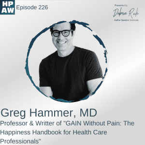 """Greg Hammer, MD Professor & Writter of """"GAIN Without Pain: The Happiness Handbook for Health Care Professionals"""""""
