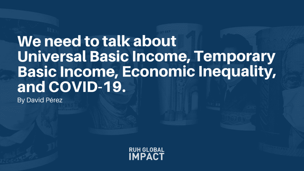 We need to talk about Universal Basic Income, Temporary Basic Income, Economic Inequality, and COVID-19.