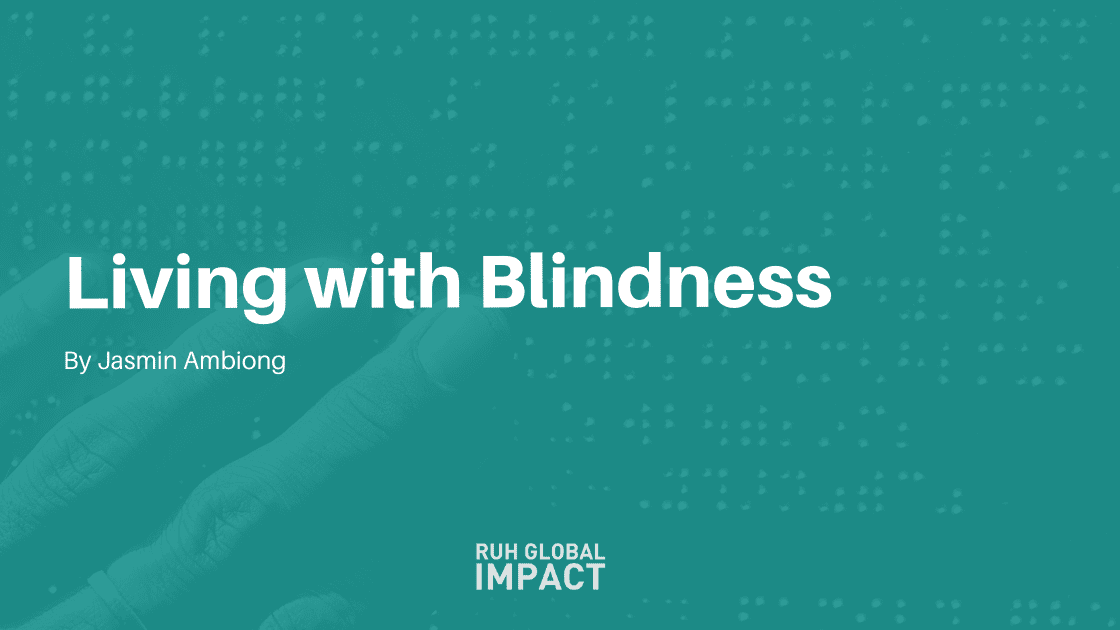 LIVING WITH BLINDNESS BY JASMIN AMBIONG, RUH GLOBAL IMPACT