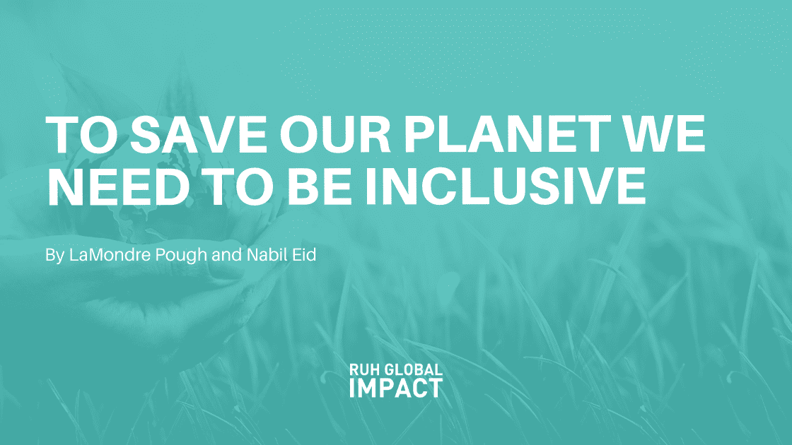 To Save our Planet We need to Be Inclusive